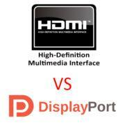 Что лучше DisplayPort или HDMI